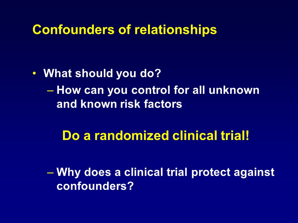 Confounders of relationships What should you do.