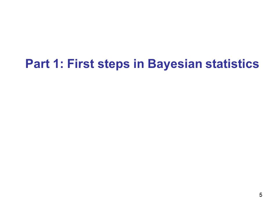 5 Part 1: First steps in Bayesian statistics