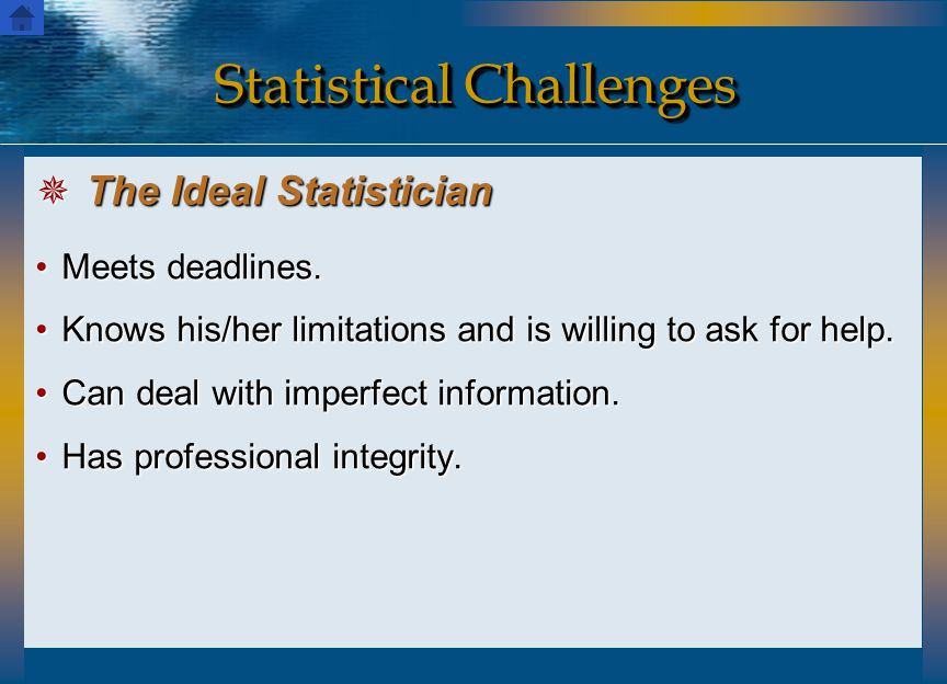 Statistical Challenges Meets deadlines.Meets deadlines. Knows his/her limitations and is willing to ask for help.Knows his/her limitations and is will