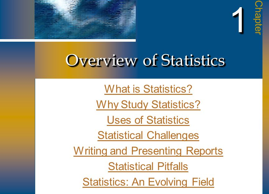 Overview of Statistics What is Statistics? What is Statistics? Why Study Statistics? Why Study Statistics? Uses of Statistics Uses of Statistics Stati