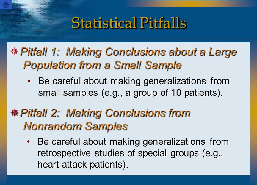 Statistical Pitfalls  Pitfall 1: Making Conclusions about a Large Population from a Small Sample  Pitfall 2: Making Conclusions from Nonrandom Sampl