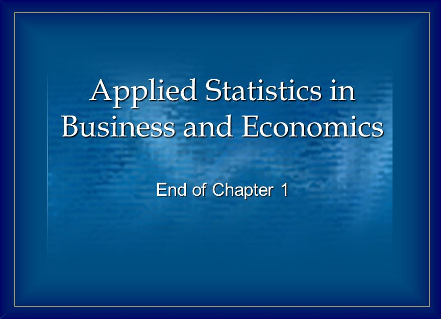 Applied Statistics in Business and Economics End of Chapter 1
