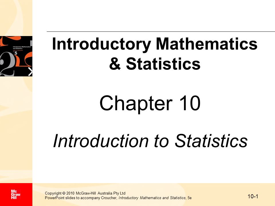 10-1 Copyright  2010 McGraw-Hill Australia Pty Ltd PowerPoint slides to accompany Croucher, Introductory Mathematics and Statistics, 5e Chapter 10 Introduction to Statistics Introductory Mathematics & Statistics
