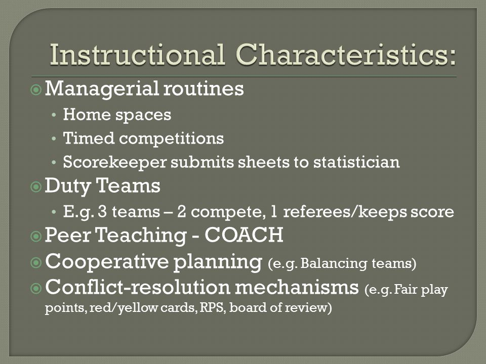  Managerial routines Home spaces Timed competitions Scorekeeper submits sheets to statistician  Duty Teams E.g.