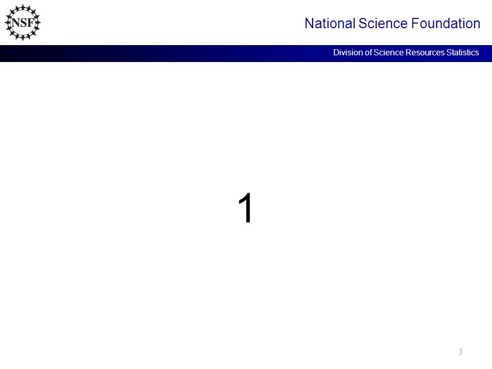 1 National Science Foundation Division of Science Resources Statistics 3
