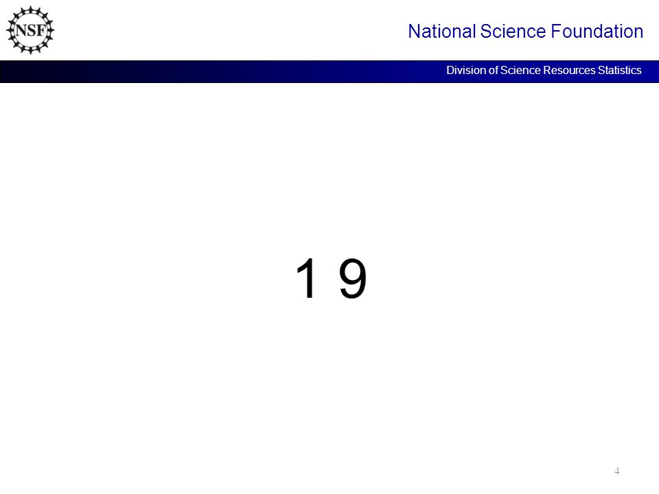 1 9 National Science Foundation Division of Science Resources Statistics 4
