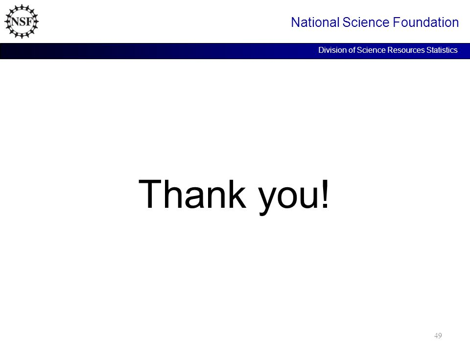 Thank you! National Science Foundation Division of Science Resources Statistics 49