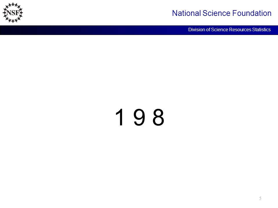 1 9 8 National Science Foundation Division of Science Resources Statistics 5