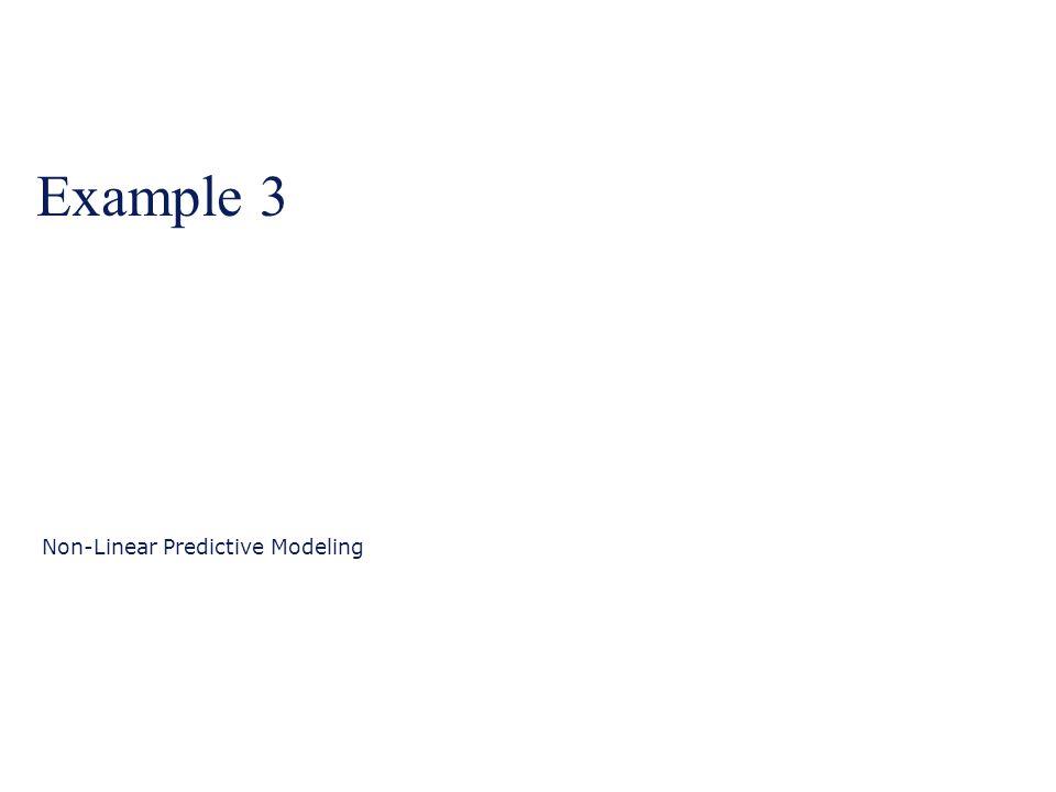 Example 3 Non-Linear Predictive Modeling