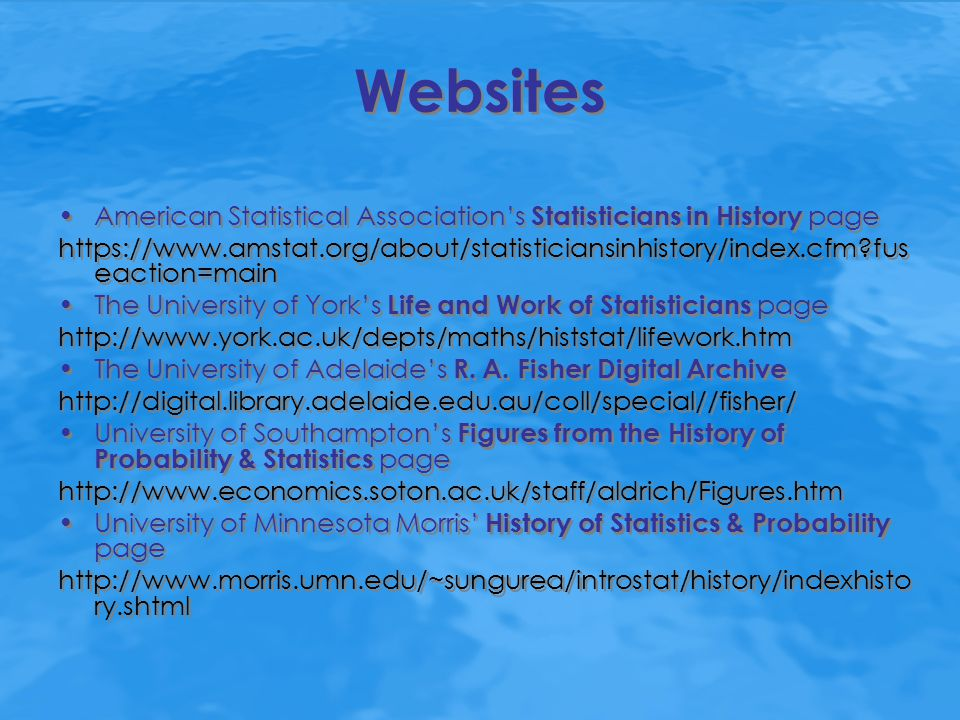 Websites American Statistical Association's Statisticians in History page https://www.amstat.org/about/statisticiansinhistory/index.cfm?fus eaction=ma