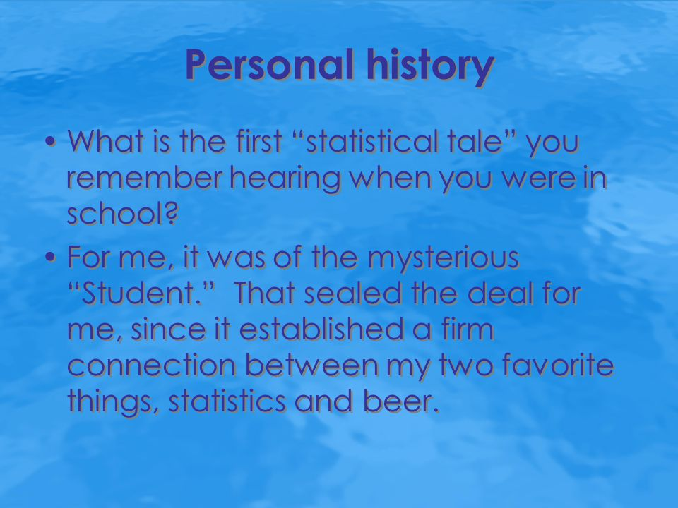 """Personal history What is the first """"statistical tale"""" you remember hearing when you were in school? For me, it was of the mysterious """"Student."""" That s"""