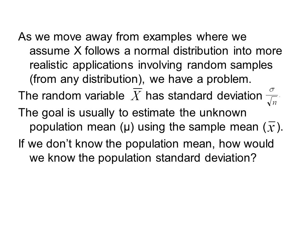 As we move away from examples where we assume X follows a normal distribution into more realistic applications involving random samples (from any dist
