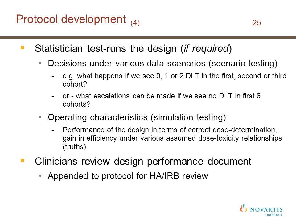 Protocol development (4) 25  Statistician test-runs the design (if required) Decisions under various data scenarios (scenario testing) -e.g.