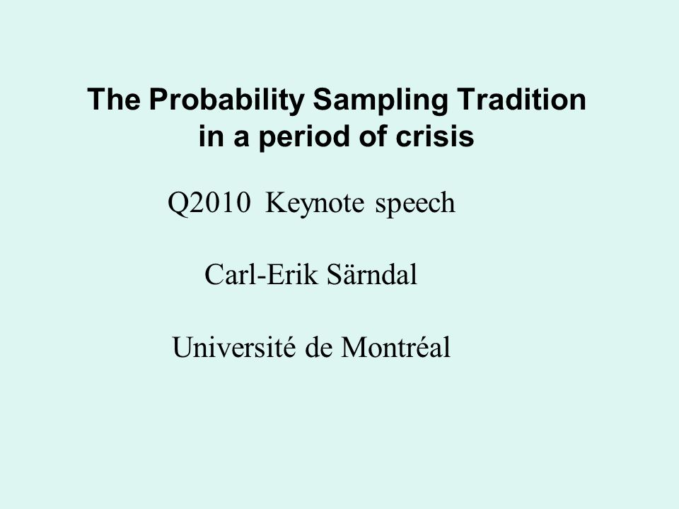 The Probability Sampling Tradition in a period of crisis Q2010 Keynote speech Carl-Erik Särndal Université de Montréal