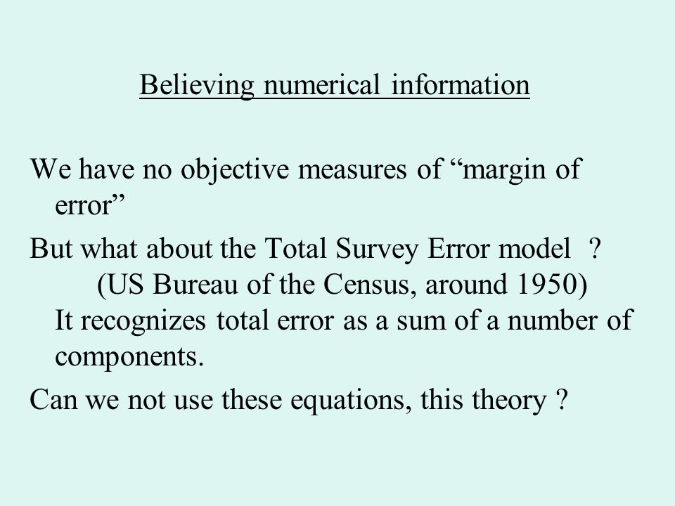 Believing numerical information We have no objective measures of margin of error But what about the Total Survey Error model .
