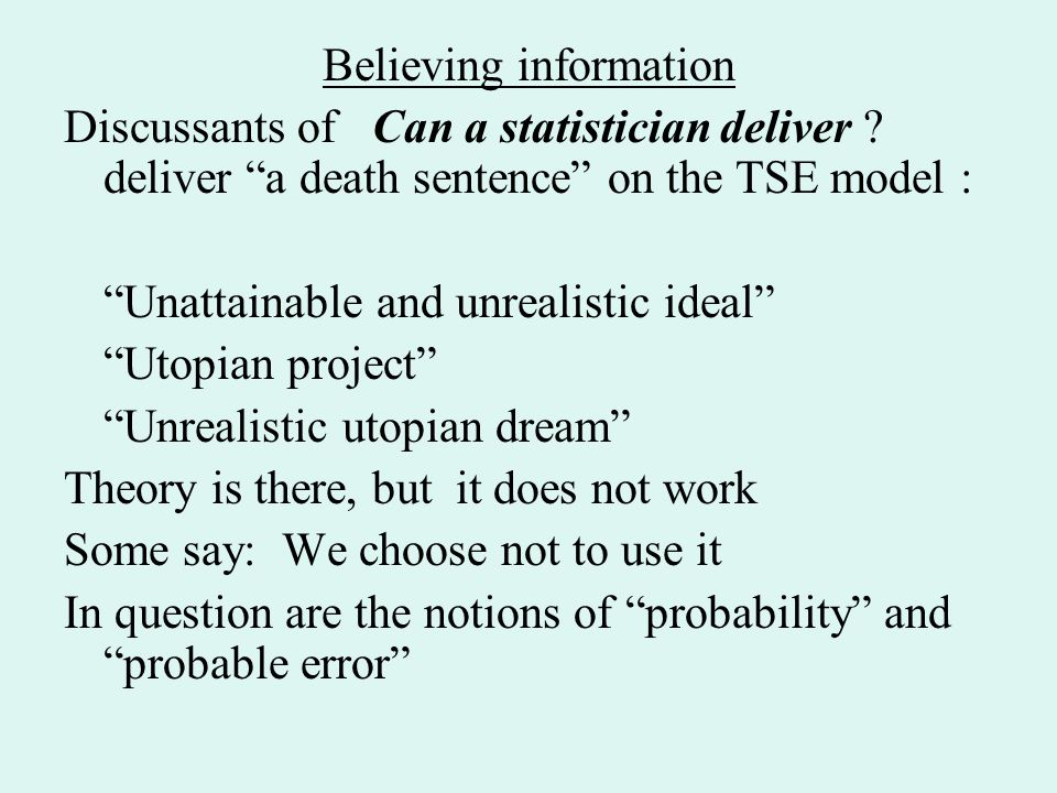 Believing information Discussants of Can a statistician deliver .