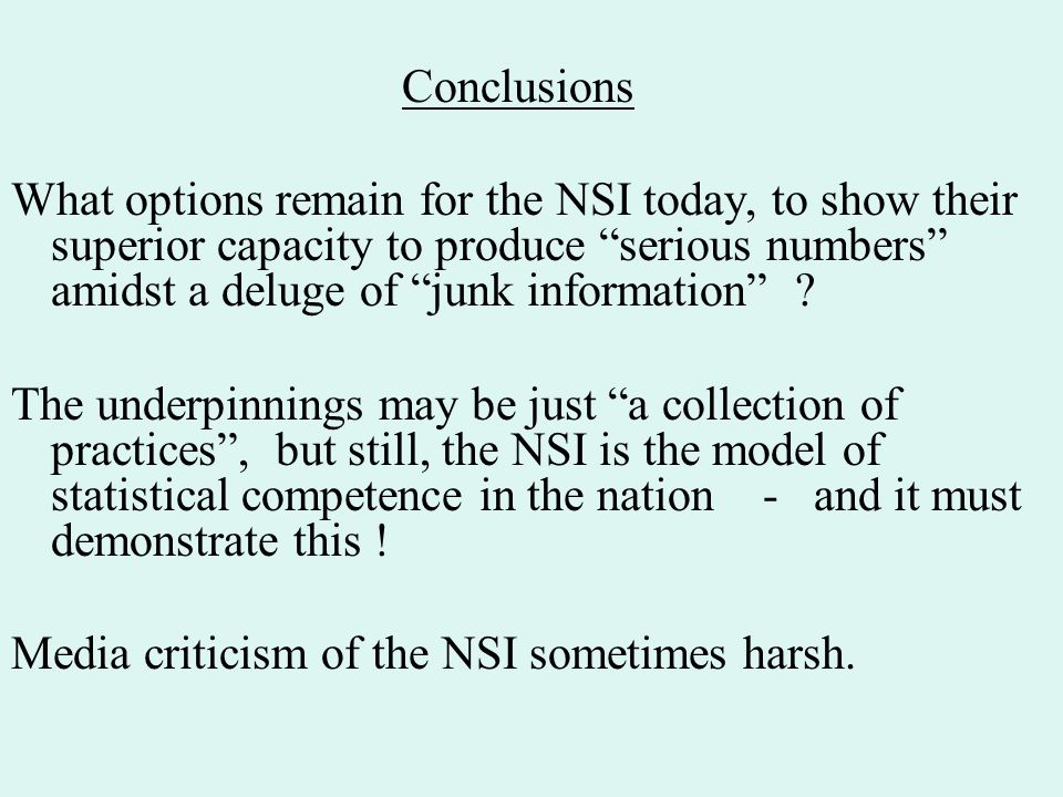 Conclusions What options remain for the NSI today, to show their superior capacity to produce serious numbers amidst a deluge of junk information .