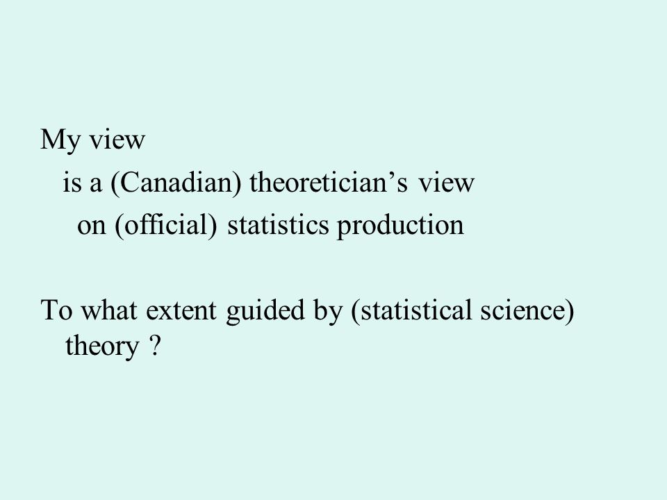 My view is a (Canadian) theoretician's view on (official) statistics production To what extent guided by (statistical science) theory