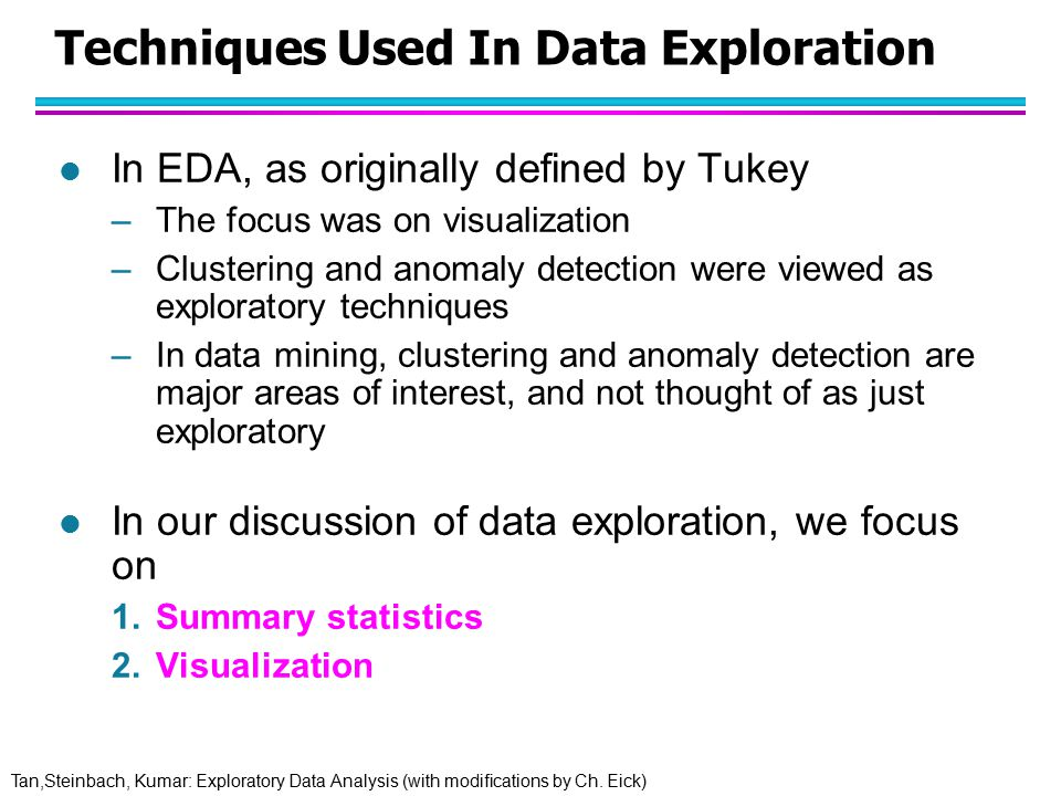 Tan,Steinbach, Kumar: Exploratory Data Analysis (with modifications by Ch. Eick) Techniques Used In Data Exploration l In EDA, as originally defined b