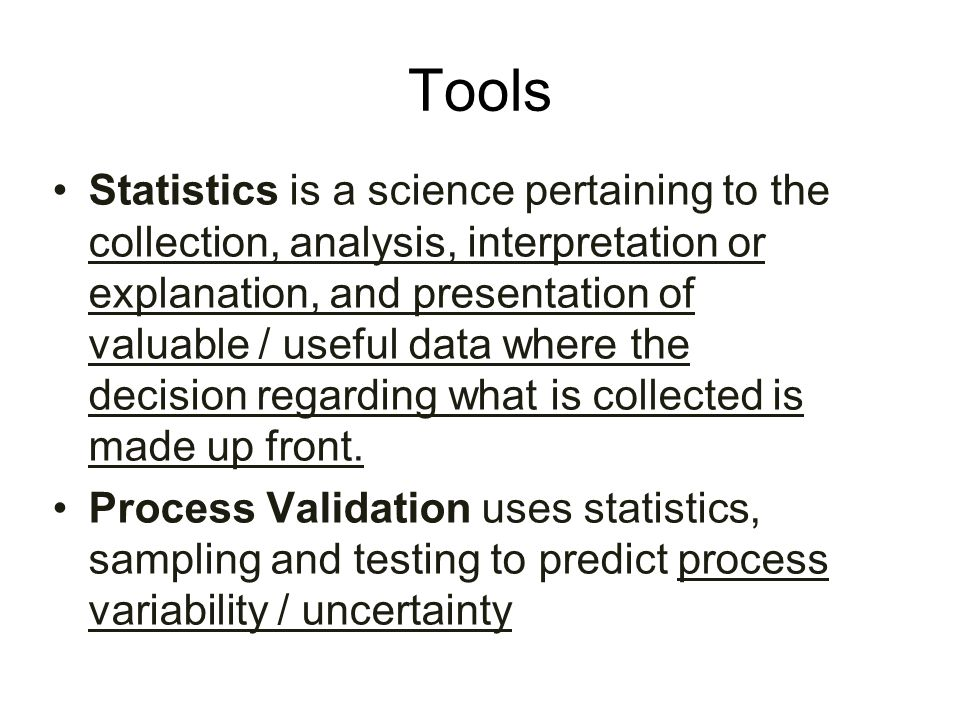 Using Statisticians FDA says there has always been a requirement for the use of statistics in pharmaceutical manufacturing and control and especially in process validation We don't necessarily have to go to levels where we need statisticians Probably every company should have a consultant statistician on – hand for tricky questions