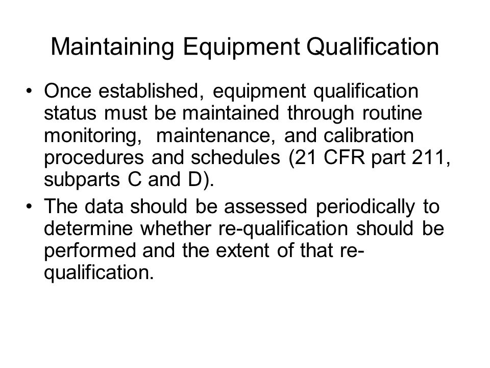 Maintaining Equipment Qualification Once established, equipment qualification status must be maintained through routine monitoring, maintenance, and c