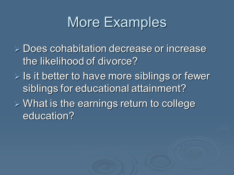 More Examples  Does cohabitation decrease or increase the likelihood of divorce.