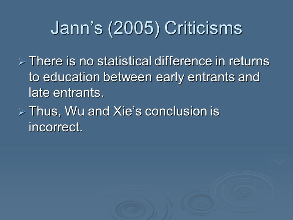 Jann's (2005) Criticisms  There is no statistical difference in returns to education between early entrants and late entrants.