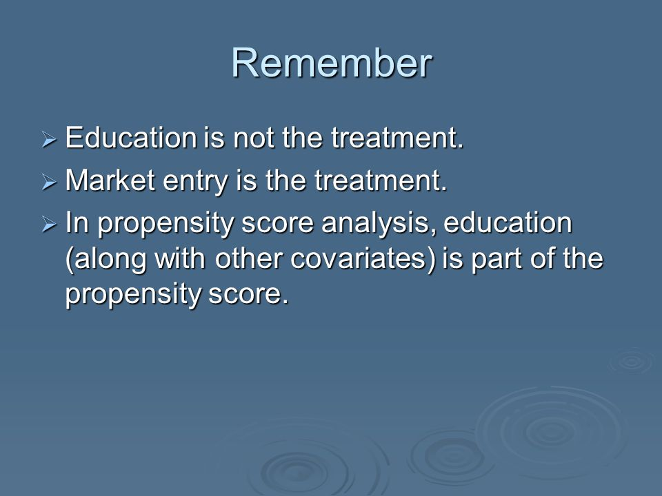 Remember  Education is not the treatment.  Market entry is the treatment.
