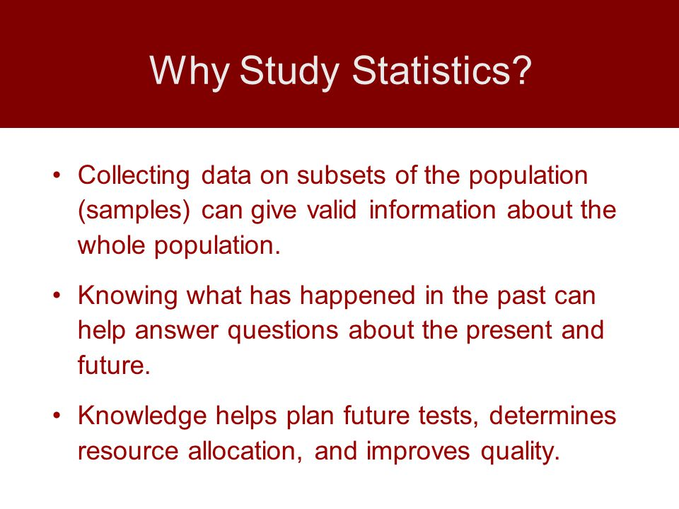 Collecting data on subsets of the population (samples) can give valid information about the whole population.