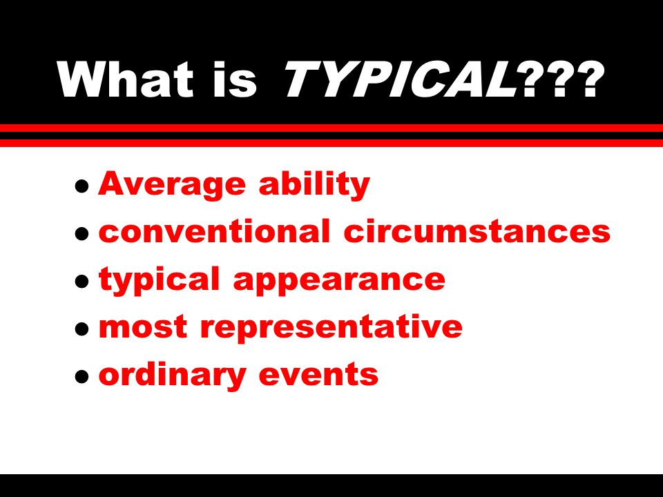 What is TYPICAL .