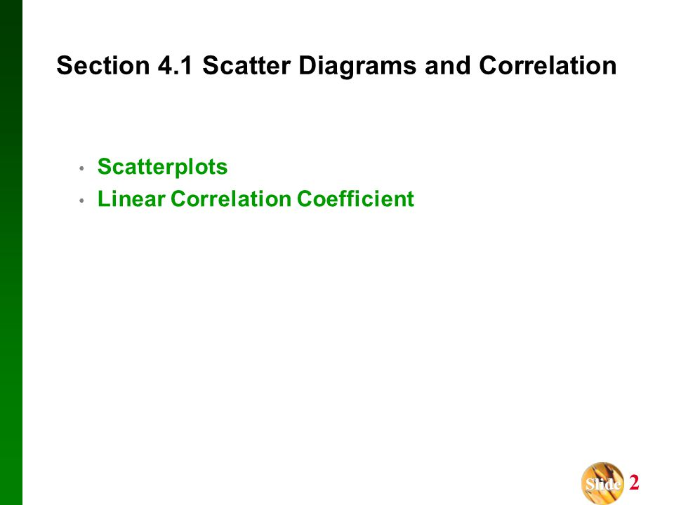 Slide Slide 2 Scatterplots Linear Correlation Coefficient Section 4.1 Scatter Diagrams and Correlation