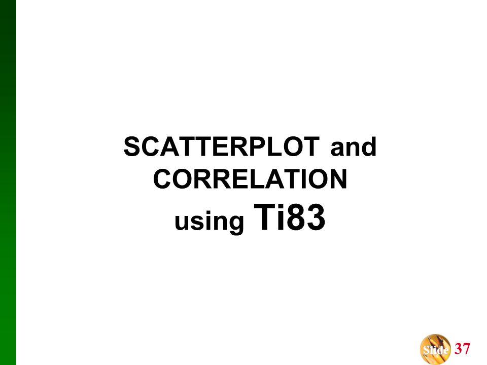 Slide Slide 37 SCATTERPLOT and CORRELATION using Ti83