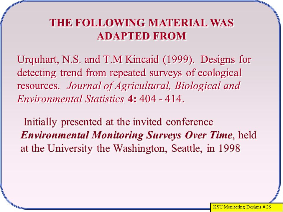 KSU Monitoring Designs # 26 Urquhart, N.S. and T.M Kincaid (1999). Designs for detecting trend from repeated surveys of ecological resources. Journal