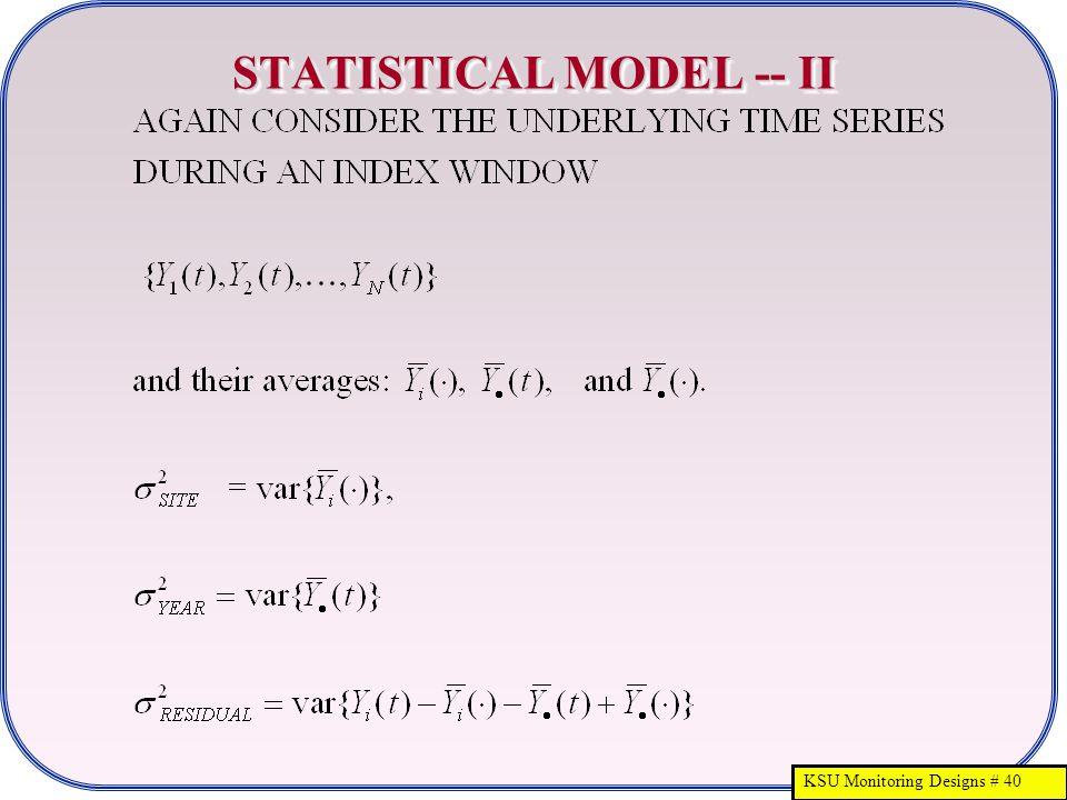 KSU Monitoring Designs # 40 STATISTICAL MODEL -- II