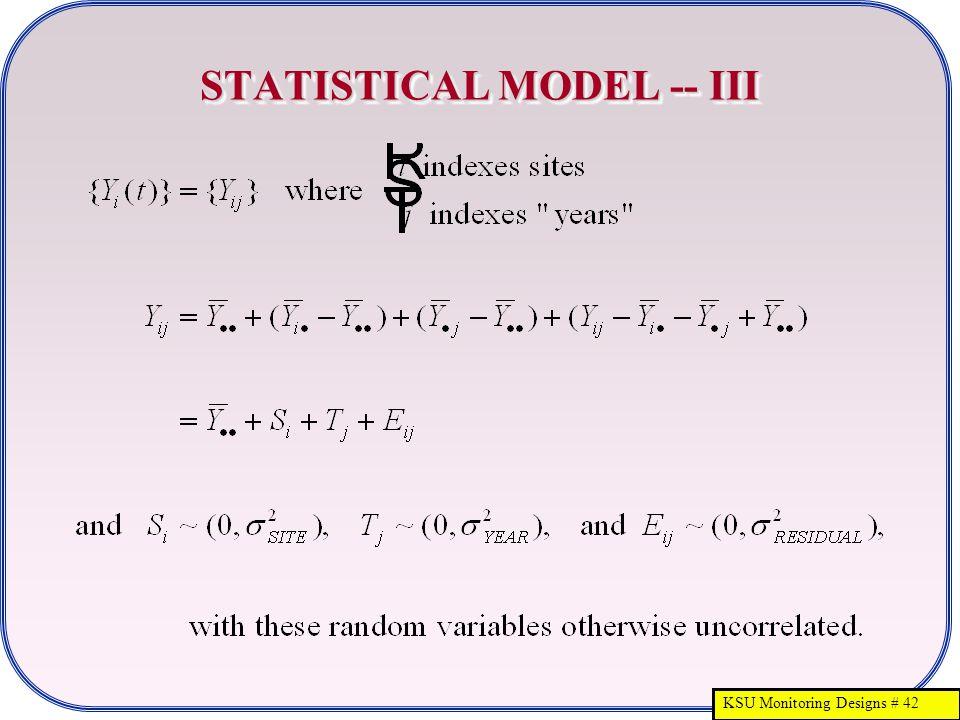 KSU Monitoring Designs # 42 STATISTICAL MODEL -- III