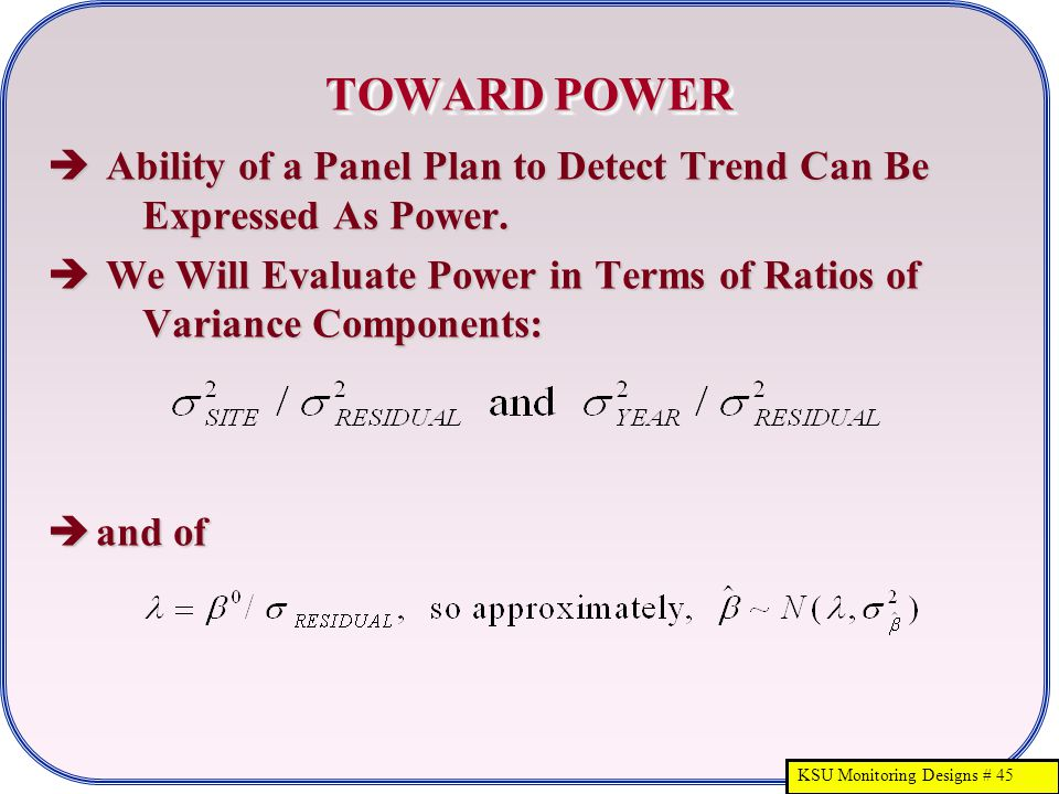 KSU Monitoring Designs # 45  Ability of a Panel Plan to Detect Trend Can Be Expressed As Power.