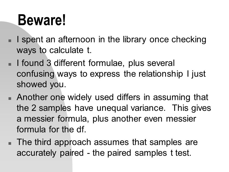 Beware. n I spent an afternoon in the library once checking ways to calculate t.