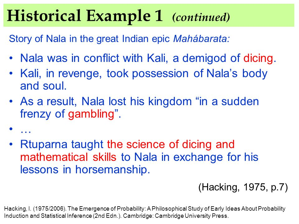 Historical Example 1 (continued) Story of Nala in the great Indian epic Mahábarata: Nala was in conflict with Kali, a demigod of dicing.