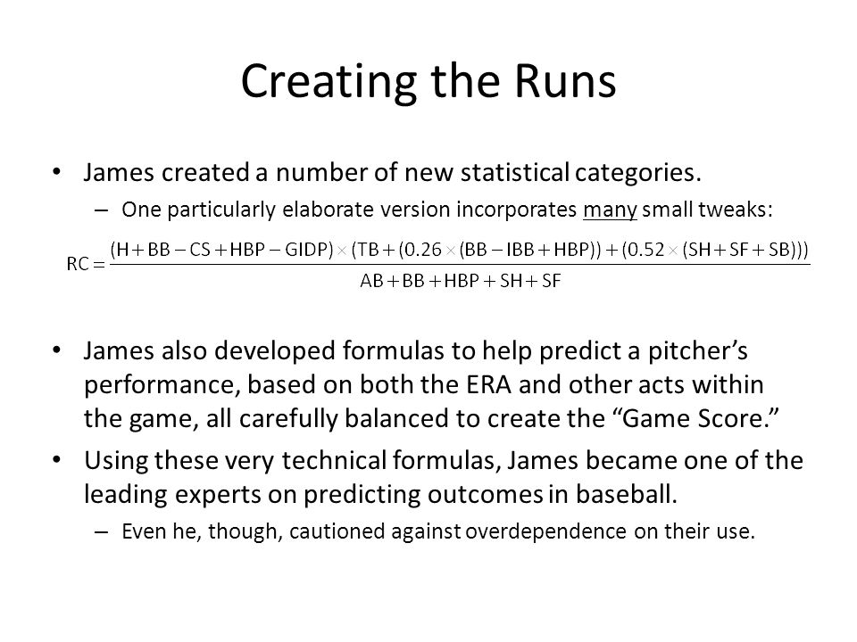 Creating the Runs James created a number of new statistical categories. – One particularly elaborate version incorporates many small tweaks: James als