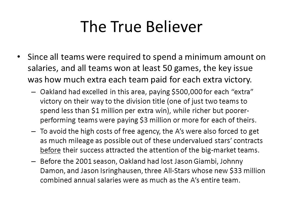The True Believer Since all teams were required to spend a minimum amount on salaries, and all teams won at least 50 games, the key issue was how much
