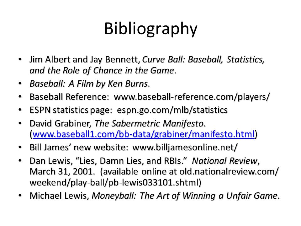 Bibliography Jim Albert and Jay Bennett, Curve Ball: Baseball, Statistics, and the Role of Chance in the Game.