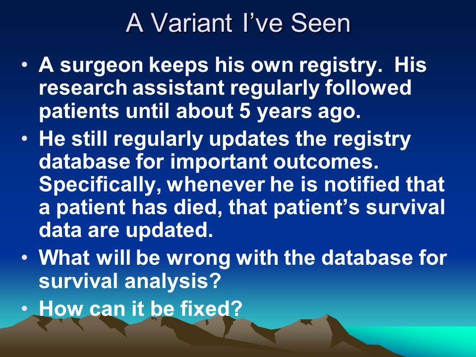 A Variant I've Seen A surgeon keeps his own registry.