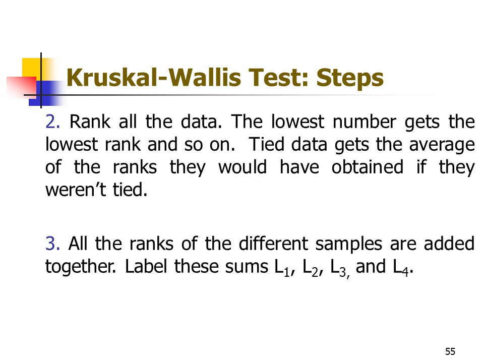 Kruskal-Wallis Test: Steps 2. Rank all the data. The lowest number gets the lowest rank and so on. Tied data gets the average of the ranks they would