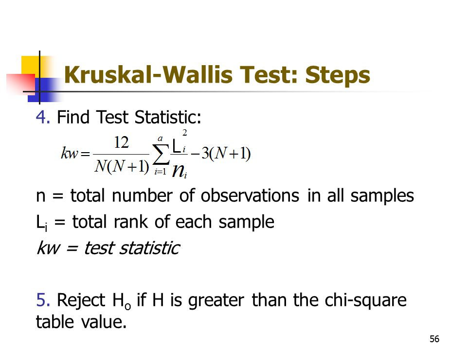 Kruskal-Wallis Test: Steps 4. Find Test Statistic: n = total number of observations in all samples L i = total rank of each sample kw = test statistic