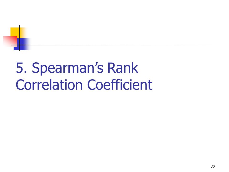 5. Spearman's Rank Correlation Coefficient 72