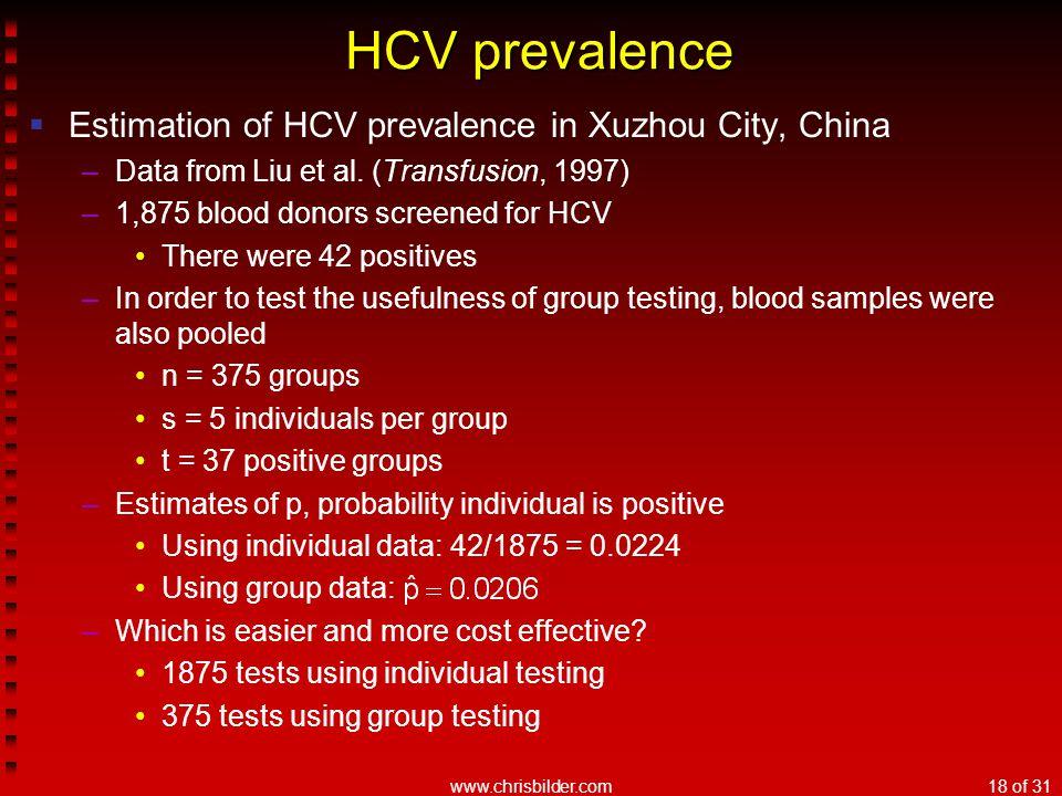 www.chrisbilder.com18 of 31 HCV prevalence  Estimation of HCV prevalence in Xuzhou City, China –Data from Liu et al. (Transfusion, 1997) –1,875 blood