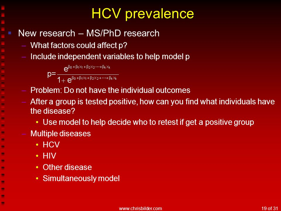 www.chrisbilder.com19 of 31 HCV prevalence  New research – MS/PhD research –What factors could affect p? –Include independent variables to help model