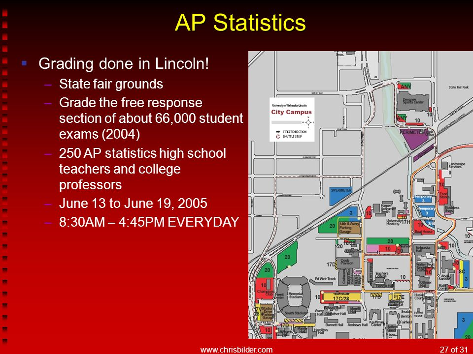 www.chrisbilder.com27 of 31 AP Statistics  Grading done in Lincoln.