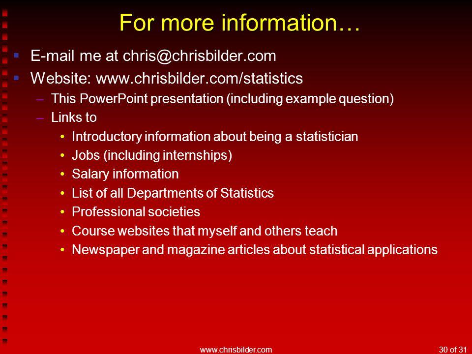 www.chrisbilder.com30 of 31 For more information…  E-mail me at chris@chrisbilder.com  Website: www.chrisbilder.com/statistics –This PowerPoint pres