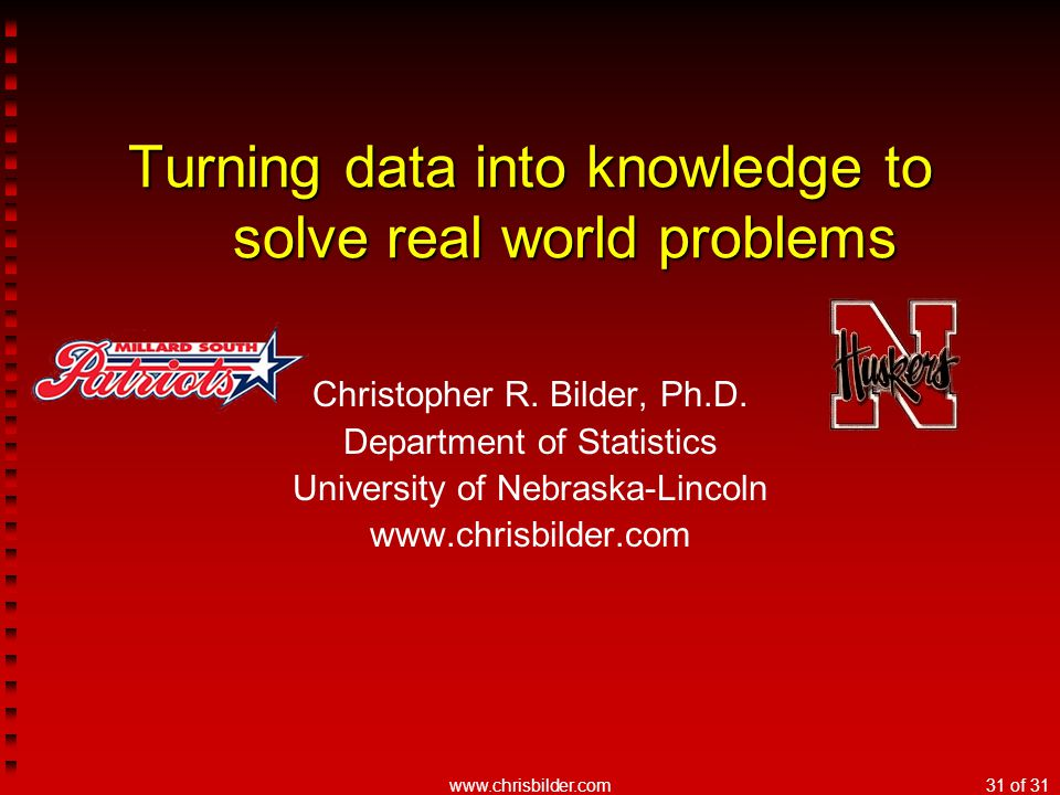 www.chrisbilder.com31 of 31 Turning data into knowledge to solve real world problems Christopher R. Bilder, Ph.D. Department of Statistics University